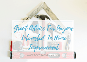 Great Advice For Anyone Interested In Home Improvement